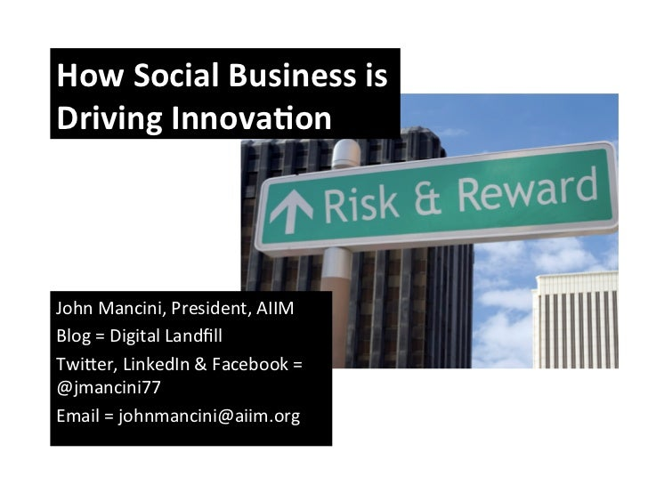 How	  Social	  Business	  is	  Driving	  Innova4on	  John	  Mancini,	  President,	  AIIM	  Blog	  =	  Digital	  Landfill	  ...