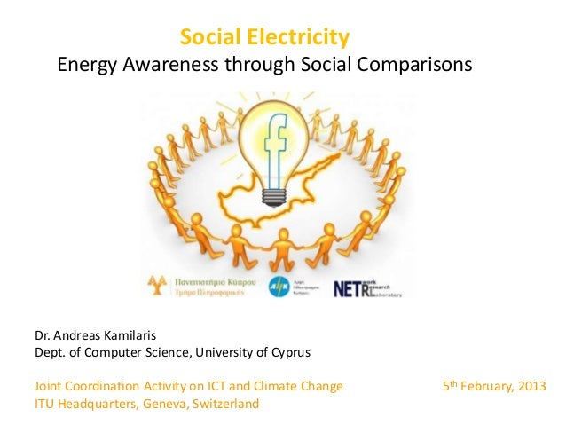 Social Electricity   Energy Awareness through Social ComparisonsDr. Andreas KamilarisDept. of Computer Science, University...