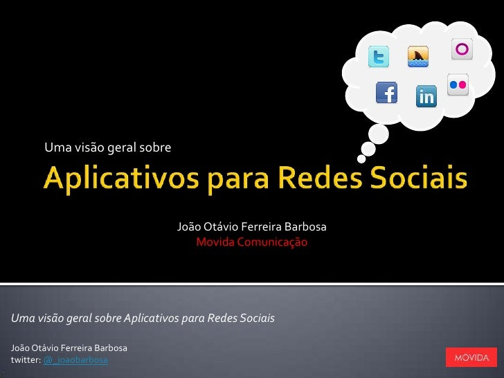 Uma visão geral sobre<br />Aplicativos para Redes Sociais<br />João Otávio Ferreira Barbosa<br />Movida Comunicação<br />U...