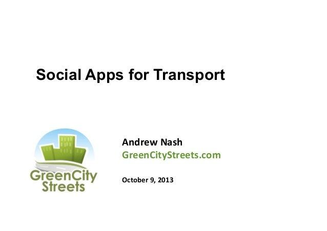 Social Apps for Transport  Andrew  Nash   GreenCityStreets.com      October  9,  2013