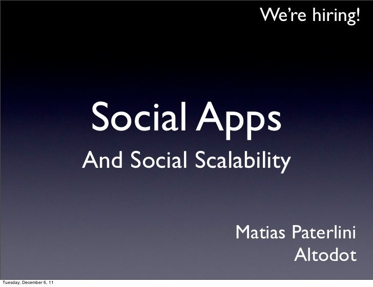 We're hiring!                          Social Apps                          And Social Scalability                        ...
