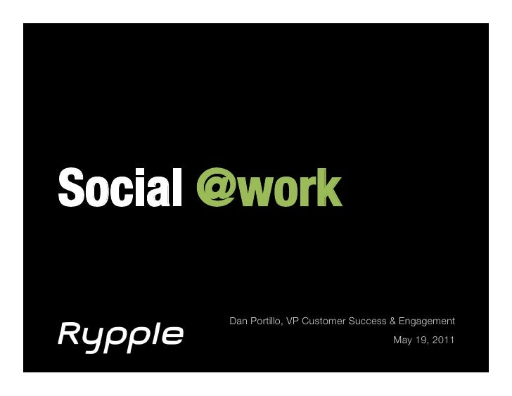 Social @work!       Dan Portillo, VP Customer Success & Engagement!                                        May 19, 2011!