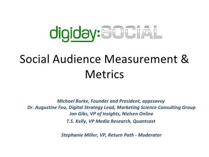 Social Audience Measurement & Metrics Michael Burke, Founder and President, appssavvy  Dr. Augustine Fou, Digital Strategy...