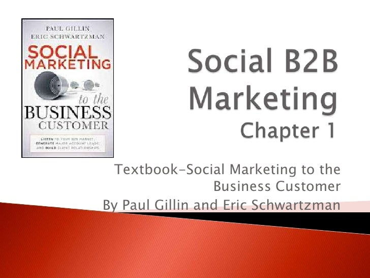 Textbook-Social Marketing to the                 Business CustomerBy Paul Gillin and Eric Schwartzman