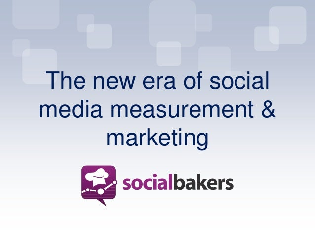 The new era of socialmedia measurement &marketing
