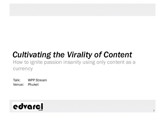 Cultivating the Virality of ContentHow to ignite passion insanity using only content as acurrencyTalk:    WPP StreamVenue:...