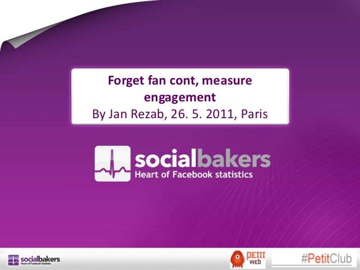 Forgetfancont, measureengagement<br />By Jan Rezab, 26. 5. 2011, Paris<br />
