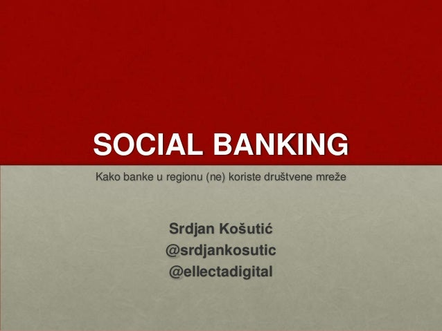 SOCIAL BANKINGKako banke u regionu (ne) koriste društvene mrežeSrdjan Košutić@srdjankosutic@ellectadigital