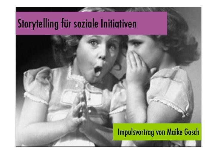 Storytelling für soziale Initiativen                              Impulsvortrag von Maike Gosch