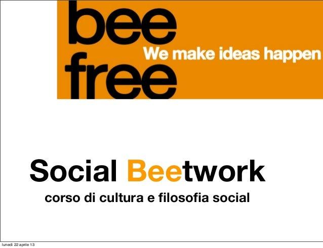 Social Beetworkcorso di cultura e filosofia sociallunedì 22 aprile 13