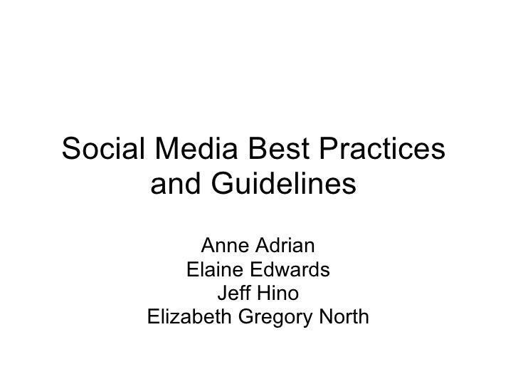 Social Media Best Practices and Guidelines Anne Adrian Elaine Edwards Jeff Hino Elizabeth Gregory North