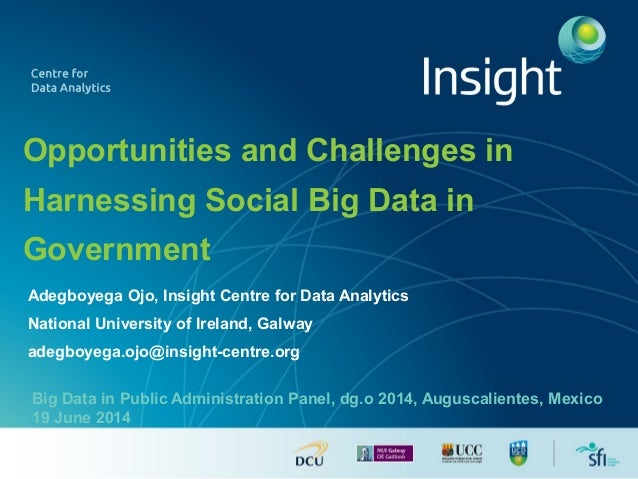Opportunities and Challenges in Harnessing Social Big Data in Government Adegboyega Ojo, Insight Centre for Data Analytics...