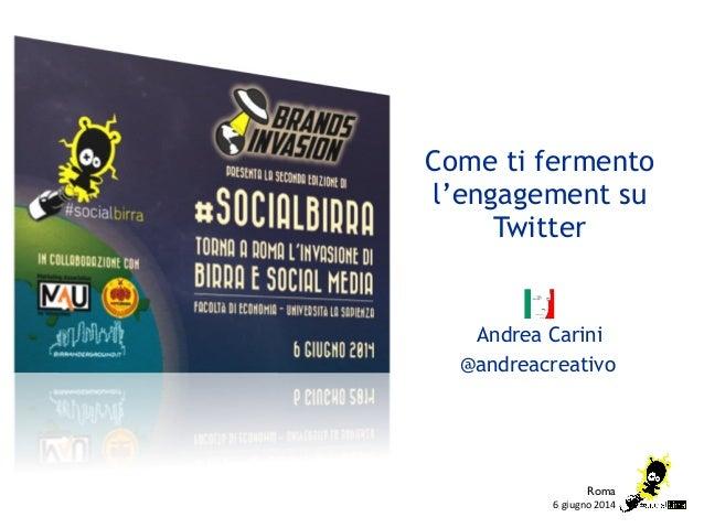 """!""""#$%#&'""""()*+"""" Roma Come ti fermento l'engagement su Twitter Andrea Carini @andreacreativo"""