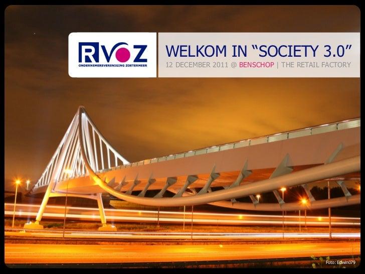 "WELKOM IN ""SOCIETY 3.0""12 DECEMBER 2011 @ BENSCHOP | THE RETAIL FACTORY                                         Foto: Edwi..."