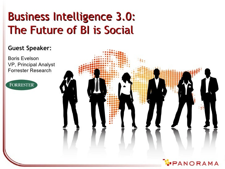 Guest Speaker: Boris Evelson VP, Principal Analyst Forrester Research Business Intelligence 3.0:  The Future of BI is Social