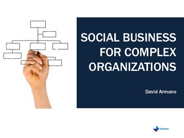 SOCIAL BUSINESS  FOR COMPLEX  ORGANIZATIONS  David Armano