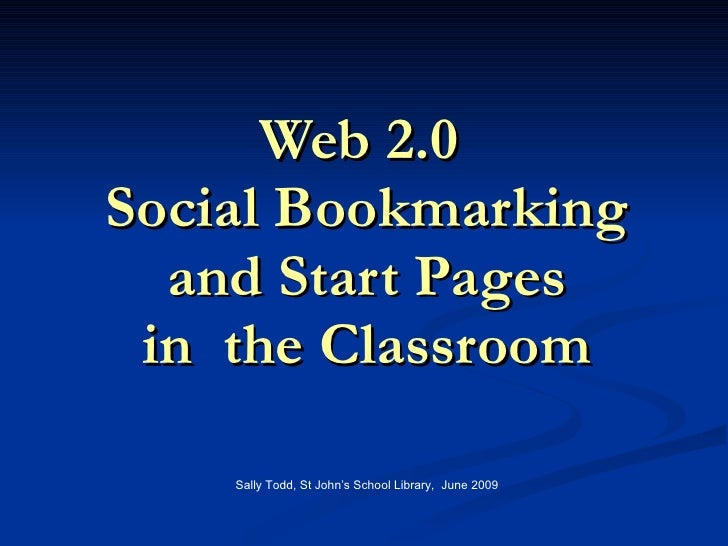 Web 2.0  Social Bookmarking and Start Pages in  the Classroom Sally Todd, St John's School Library,  June 2009