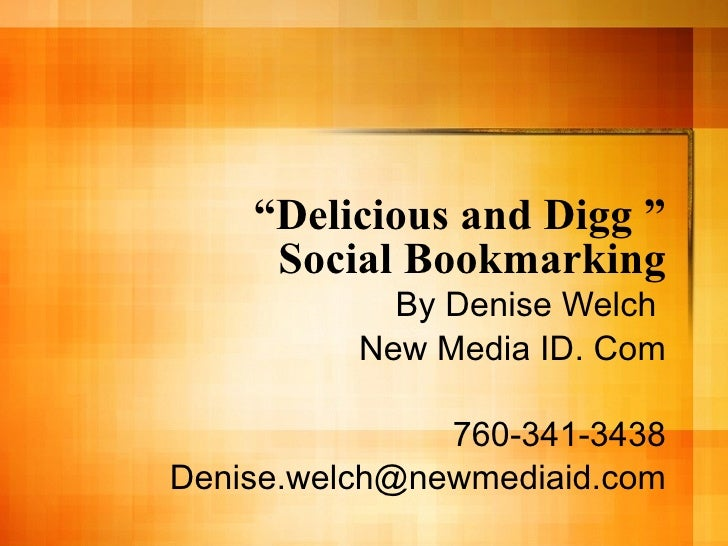 """ Delicious and Digg "" Social Bookmarking By Denise Welch  New Media ID. Com 760-341-3438 [email_address]"