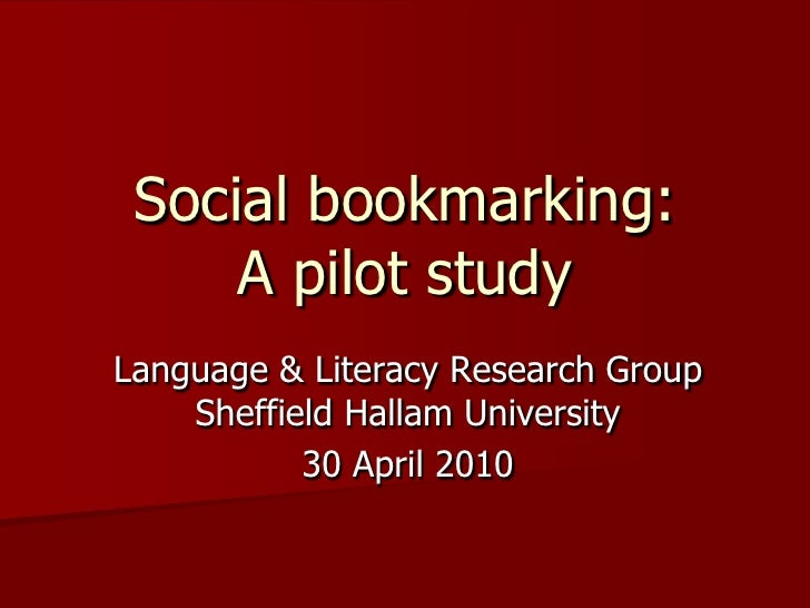 Social bookmarking:A pilot study<br />Language & Literacy Research GroupSheffield Hallam University<br />30 April 2010<br />