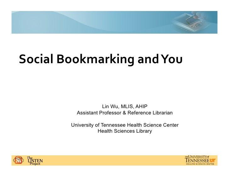 SocialBookmarkingandYou                        Lin Wu, MLIS, AHIP           Assistant Professor & Reference Librarian ...