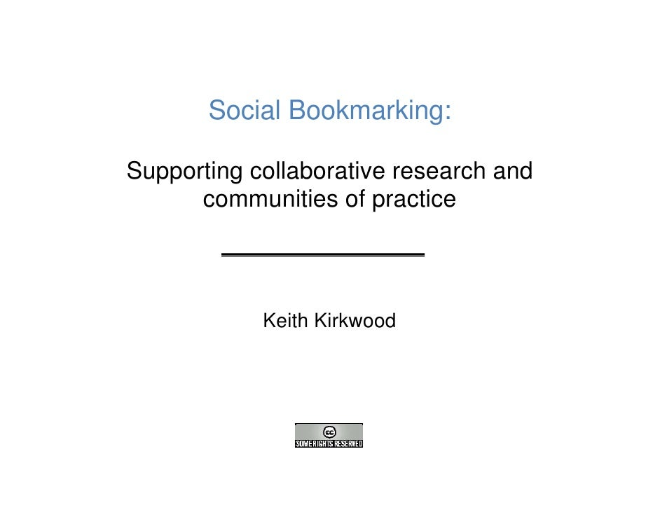 Social Bookmarking:  Supporting collaborative research and       communities of practice                Keith Kirkwood