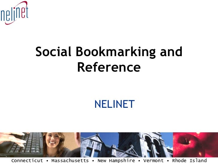Social Bookmarking and Reference <ul><ul><li>NELINET </li></ul></ul>
