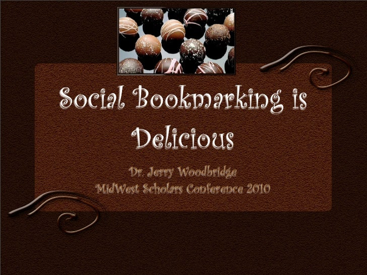 Social Bookmarking is        Delicious         Dr. Jerry Woodbridge    MidWest Scholars Conference 2010