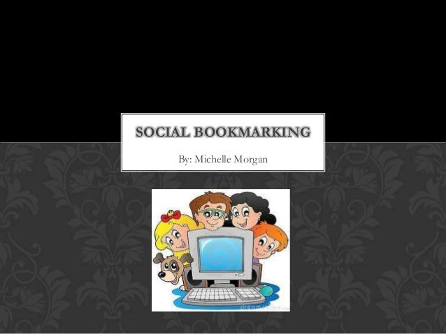 SOCIAL BOOKMARKING    By: Michelle Morgan