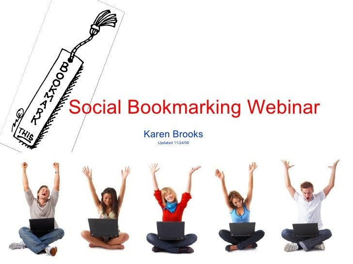 Social Bookmarking Webinar Karen Brooks Updated 11/24/08