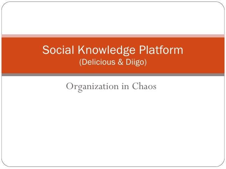 Organization in Chaos Social Knowledge Platform (Delicious & Diigo)