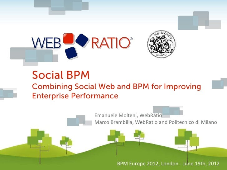 Social BPMCombining Social Web and BPM for ImprovingEnterprise Performance               Emanuele Molteni, WebRatio       ...