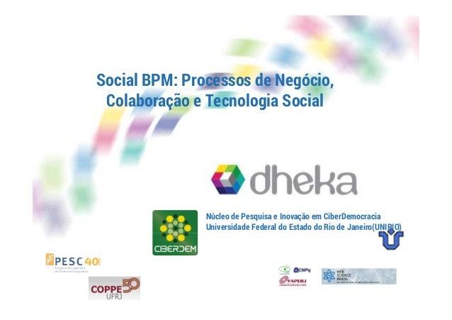Social BPM: Processos de Negócio,  Colaboração e Tecnologia Social  Núcleo de Pesquisa e Inovação em CiberDemocracia  Univ...