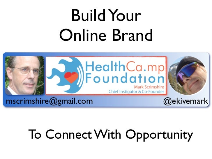 Build Your            Online Brandmscrimshire@gmail.com      @ekivemark     To Connect With Opportunity