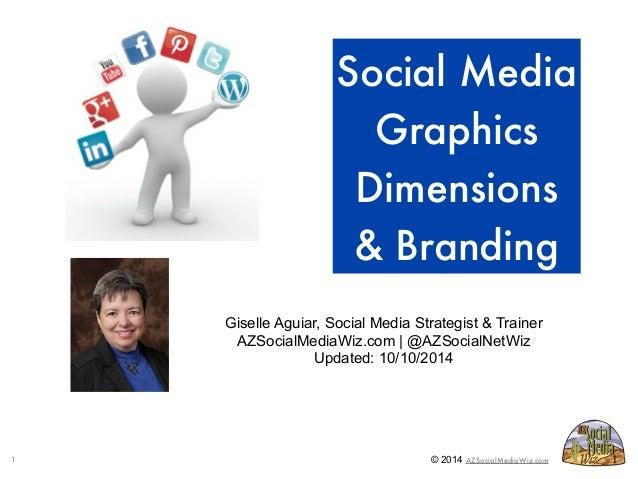 Social Media  Graphics  Dimensions  & Branding  Giselle Aguiar, Social Media Strategist & Trainer  AZSocialMediaWiz.com | ...