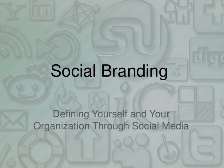 Social Branding<br />Defining Yourself and Your Organization Through Social Media<br />