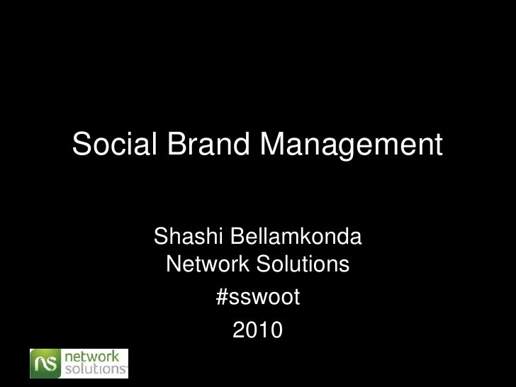 Social Brand Management<br />Shashi Bellamkonda Network Solutions<br />#sswoot<br />2010<br />