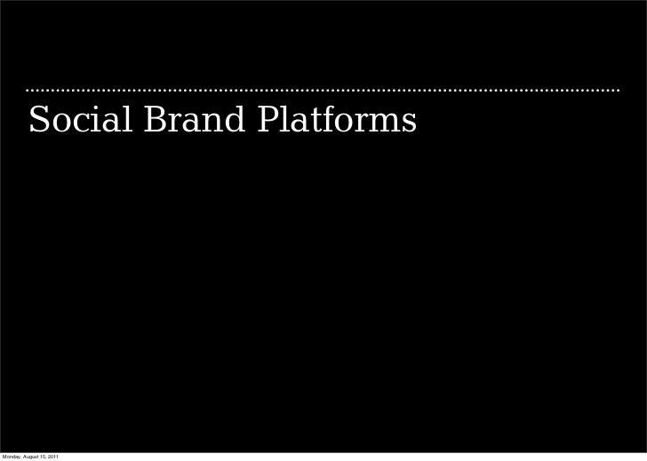 Social Brand PlatformsMonday, August 15, 2011