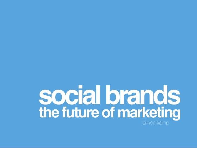 socialbrands! the future of marketing!simon kemp