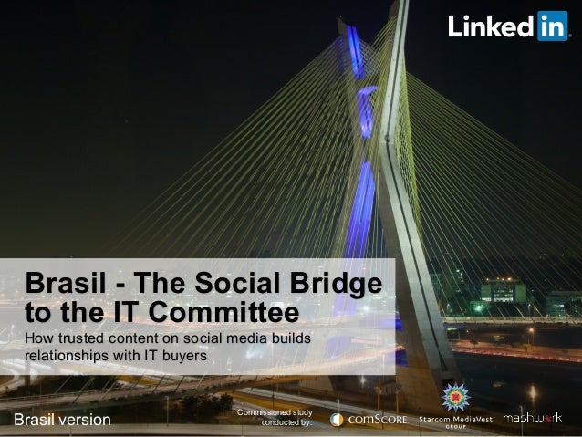 Brasil - The Social Bridge to the IT Committee How trusted content on social media builds relationships with IT buyers  Br...