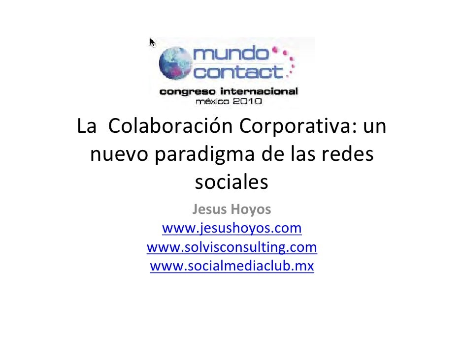 LaColaboraciónCorporativa:un  nuevoparadigmadelasredes             sociales             JesusHoyos         www...