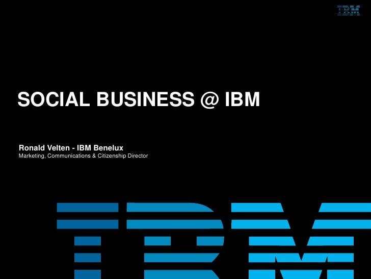 SOCIAL BUSINESS @ IBMRonald Velten - IBM BeneluxMarketing, Communications & Citizenship Director