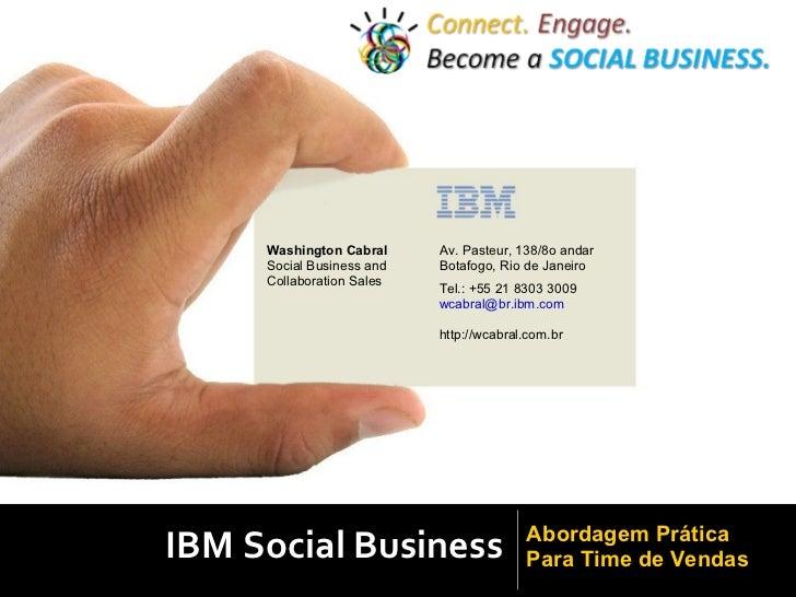 IBM Social Business Washington Cabral Social Business and Collaboration Sales Av. Pasteur, 138/8o andar Botafogo, Rio de J...