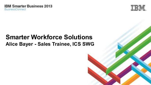 Smarter Workforce Solutions Alice Bayer - Sales Trainee, ICS SWG