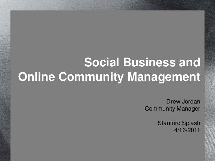 Social Business andOnline Community ManagementDrew JordanCommunity ManagerStanford Splash4/16/2011<br />