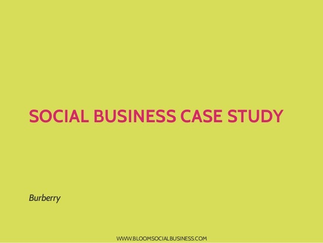 SOCIAL BUSINESS CASE STUDYBurberry           WWW.BLOOMSOCIALBUSINESS.COM