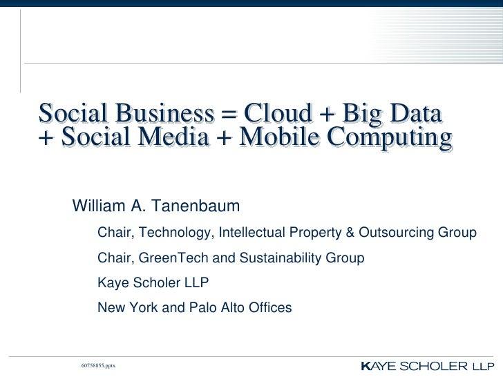Social Business = Cloud + Big Data+ Social Media + Mobile Computing  William A. Tanenbaum         Chair, Technology, Intel...