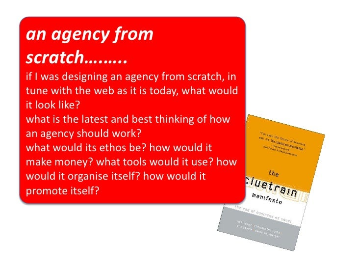 an agency from scratch….….. if I was designing an agency from scratch, in tune with the web as it is today, what would it ...