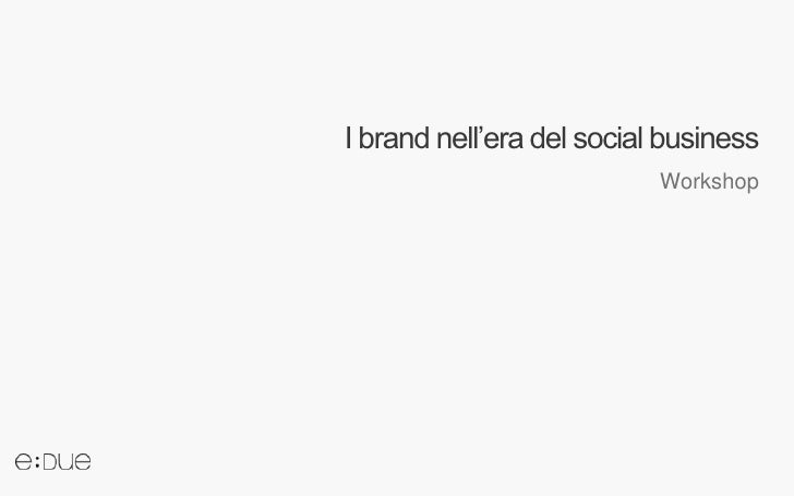 I brand nell'era del social business                           Workshop