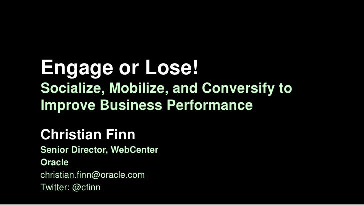 Engage or lose! Socialize, mobilize, conversify: engage your employees to improve business performance Christian Finn
