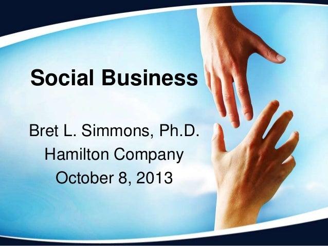 Social Business Bret L. Simmons, Ph.D. Hamilton Company October 8, 2013